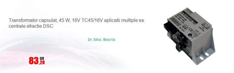 Transformator capsulat, 45 W, 16V TC45/16V aplicatii multiple ex centrale efractie DSC