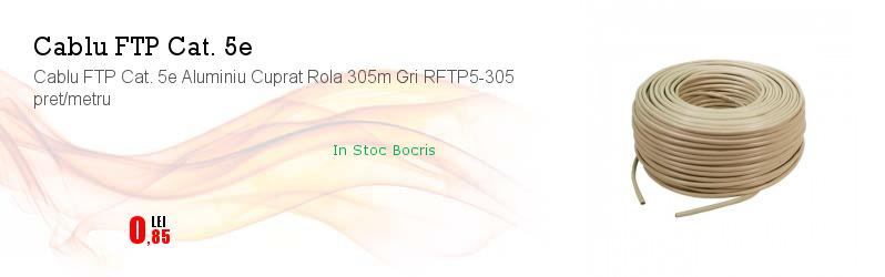Cablu FTP Cat. 5e Aluminiu Cuprat Rola 305m Gri RFTP5-305 pret/metru