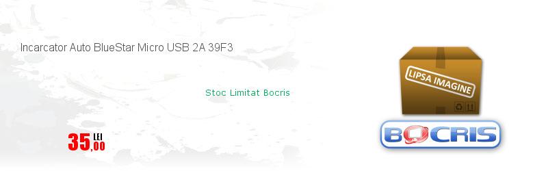 Incarcator Auto BlueStar Micro USB 2A 39F3