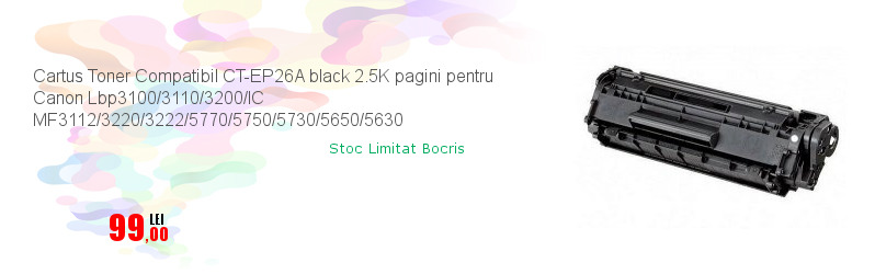 Cartus Toner Compatibil CT-EP26A black 2.5K pagini pentru Canon Lbp3100/3110/3200/IC MF3112/3220/3222/5770/5750/5730/5650/5630