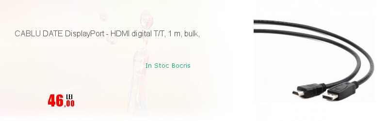 CABLU DATE DisplayPort - HDMI digital T/T, 1 m, bulk,