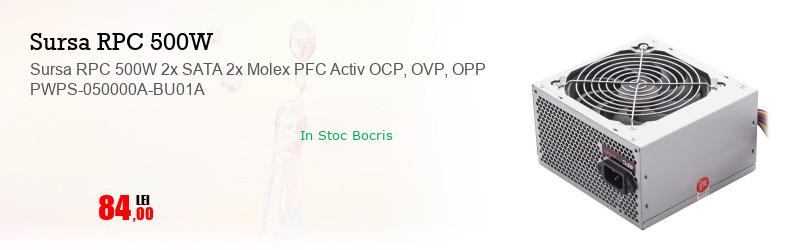 Sursa RPC 500W 2x SATA 2x Molex PFC Activ OCP, OVP, OPP PWPS-050000A-BU01A