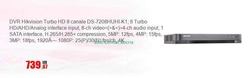 DVR Hikvision Turbo HD 8 canale DS-7208HUHI-K1; 8 Turbo HD/AHD/Analog interface input, 8-ch video<(>&<)>4-ch audio input, 1 SATA interface, H.265/H.265+ compression, 5MP: 12fps, 4MP: 15fps, 3MP: 18fps, 1920× 1080P: 25(P)/30(N) fps/ch, 4K