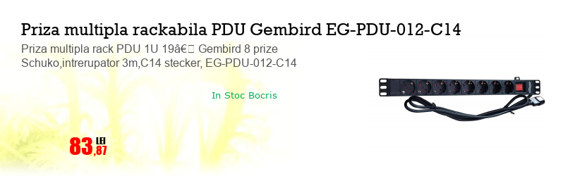 """Priza multipla rack PDU 1U 19"""" Gembird 8 prize Schuko,intrerupator 3m,C14 stecker, EG-PDU-012-C14"""