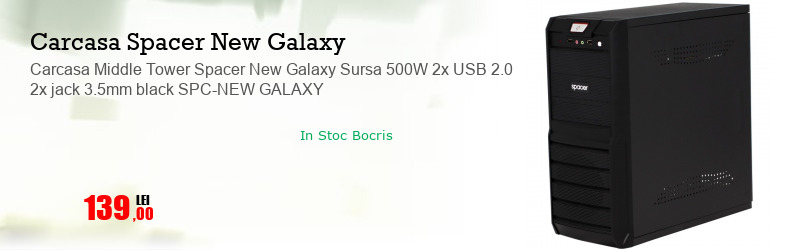 Carcasa Middle Tower Spacer New Galaxy Sursa 500W 2x USB 2.0 2x jack 3.5mm black SPC-NEW GALAXY