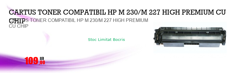 CARTUS TONER COMPATIBIL HP M 230/M 227 HIGH PREMIUM CU CHIP