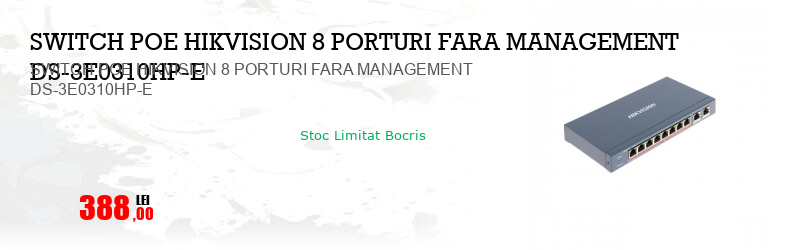 SWITCH POE HIKVISION 8 PORTURI FARA MANAGEMENT DS-3E0310HP-E