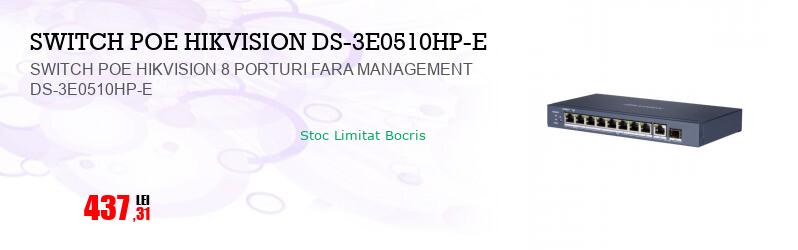 SWITCH POE HIKVISION 8 PORTURI FARA MANAGEMENT DS-3E0510HP-E